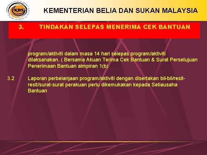 KEMENTERIAN BELIA DAN SUKAN MALAYSIA 3. TINDAKAN SELEPAS MENERIMA CEK BANTUAN program/aktiviti dalam masa