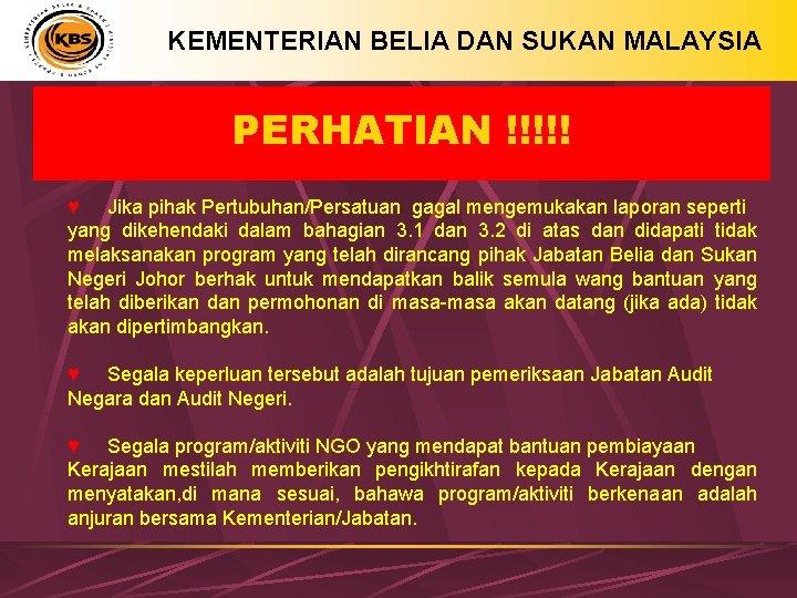 KEMENTERIAN BELIA DAN SUKAN MALAYSIA PERHATIAN !!!!! ♥ Jika pihak Pertubuhan/Persatuan gagal mengemukakan laporan
