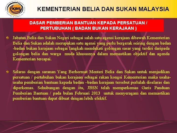 KEMENTERIAN BELIA DAN SUKAN MALAYSIA DASAR PEMBERIAN BANTUAN KEPADA PERSATUAN / PERTUBUHAN ( BADAN