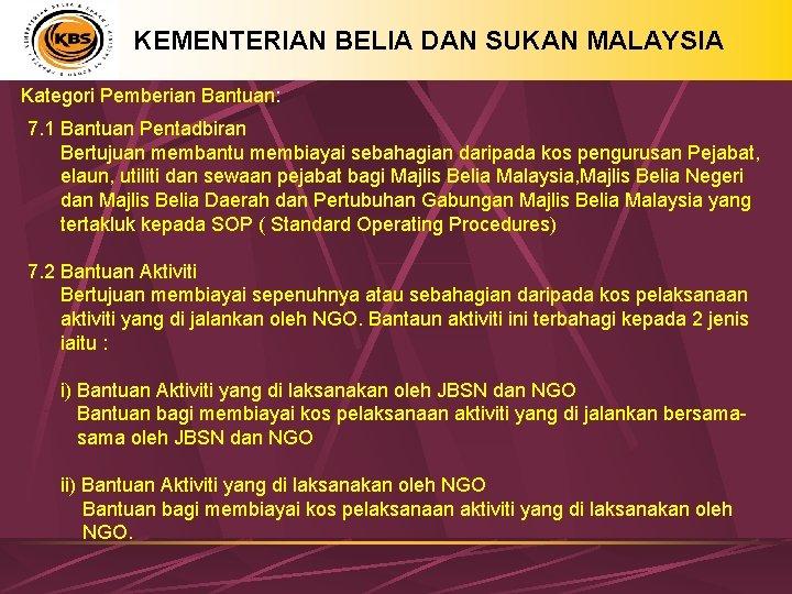 KEMENTERIAN BELIA DAN SUKAN MALAYSIA Kategori Pemberian Bantuan: 7. 1 Bantuan Pentadbiran Bertujuan membantu