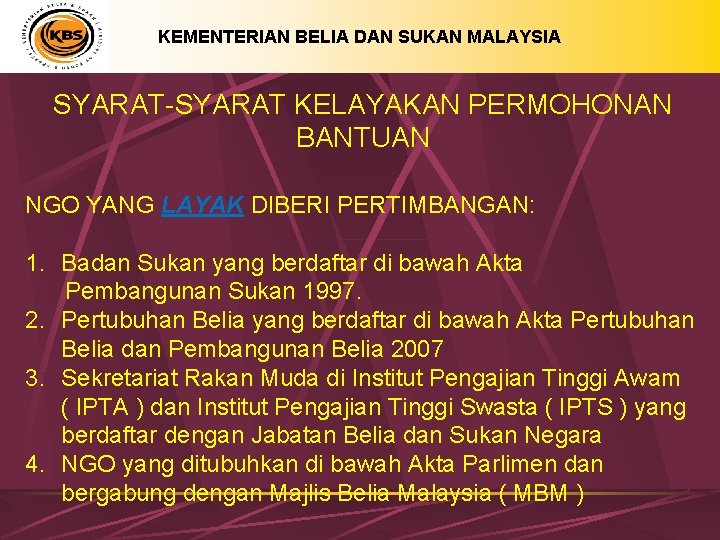 KEMENTERIAN BELIA DAN SUKAN MALAYSIA SYARAT-SYARAT KELAYAKAN PERMOHONAN BANTUAN NGO YANG LAYAK DIBERI PERTIMBANGAN: