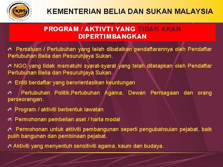 KEMENTERIAN BELIA DAN SUKAN MALAYSIA PROGRAM / AKTIVTI YANG TIDAK AKAN DIPERTIMBANGKAN Persatuan /