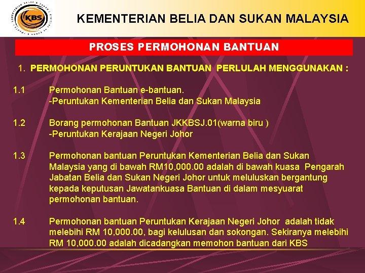 KEMENTERIAN BELIA DAN SUKAN MALAYSIA PROSES PERMOHONAN BANTUAN 1. PERMOHONAN PERUNTUKAN BANTUAN PERLULAH MENGGUNAKAN