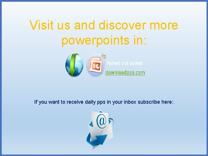 Visit us and discover more powerpoints in: If you want to receive daily pps