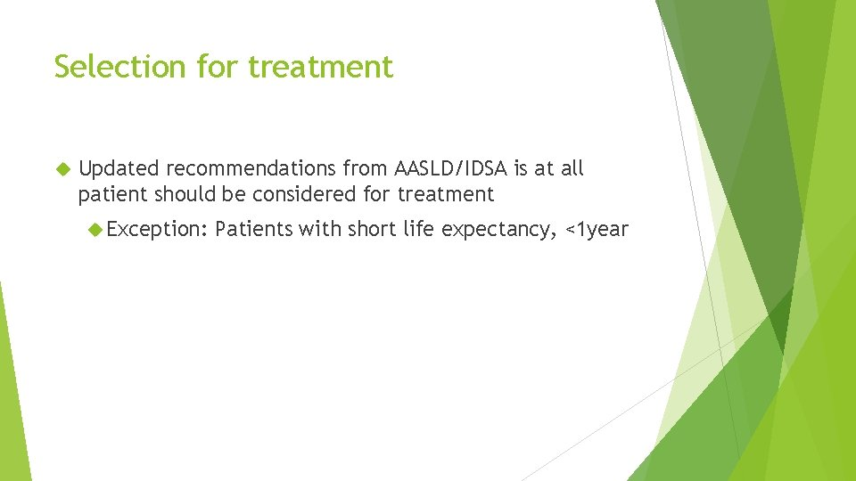 Selection for treatment Updated recommendations from AASLD/IDSA is at all patient should be considered