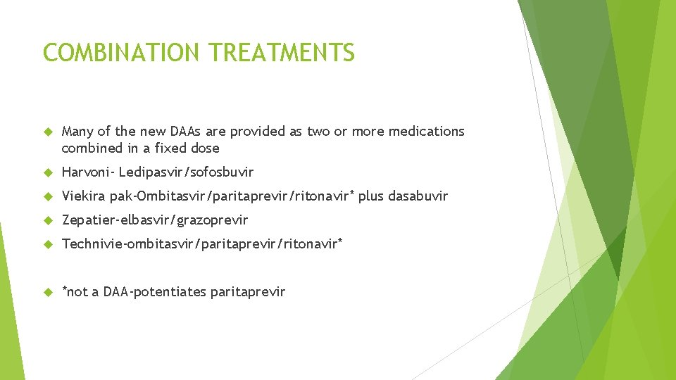 COMBINATION TREATMENTS Many of the new DAAs are provided as two or more medications