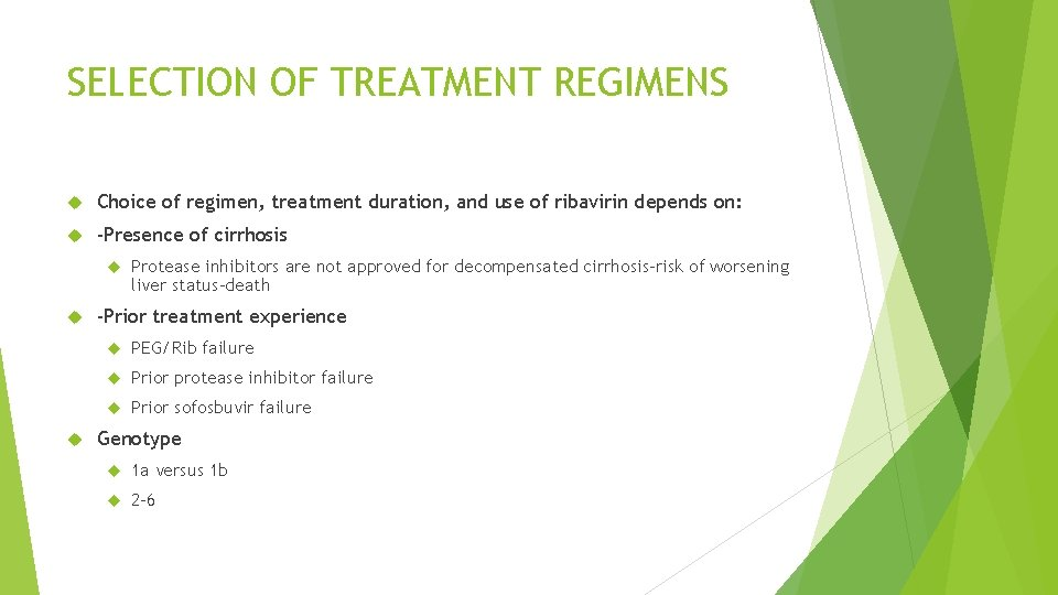 SELECTION OF TREATMENT REGIMENS Choice of regimen, treatment duration, and use of ribavirin depends