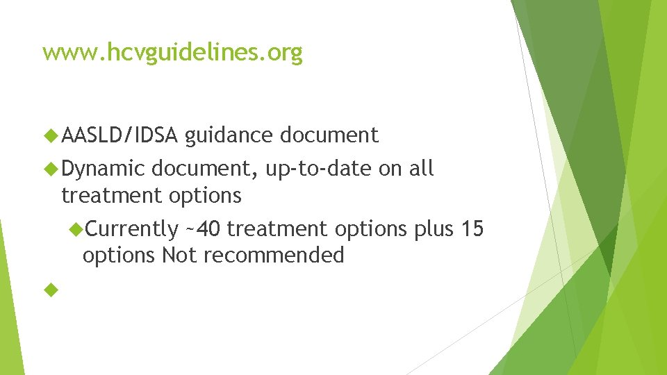www. hcvguidelines. org AASLD/IDSA guidance document Dynamic document, up-to-date on all treatment options Currently