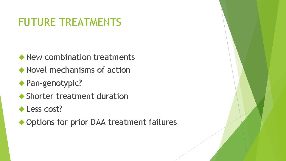 FUTURE TREATMENTS New combination treatments Novel mechanisms of action Pan-genotypic? Shorter Less treatment duration
