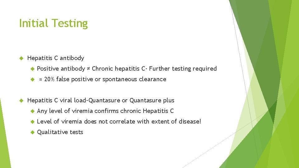 Initial Testing Hepatitis C antibody Positive antibody ≠ Chronic hepatitis C- Further testing required