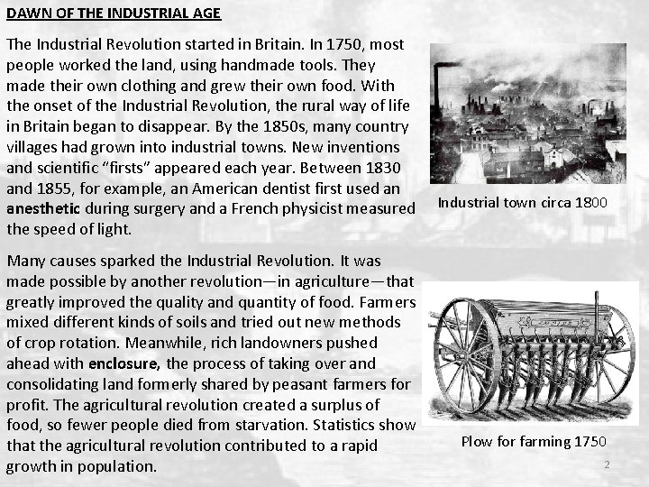 DAWN OF THE INDUSTRIAL AGE The Industrial Revolution started in Britain. In 1750, most