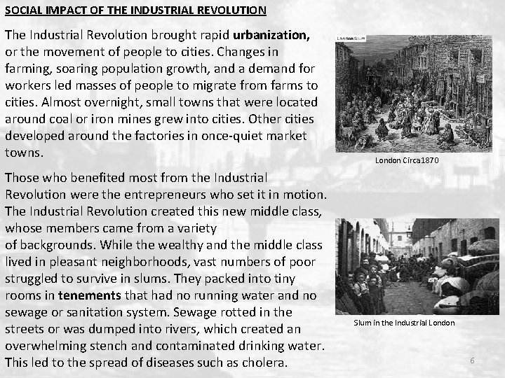 SOCIAL IMPACT OF THE INDUSTRIAL REVOLUTION The Industrial Revolution brought rapid urbanization, or the