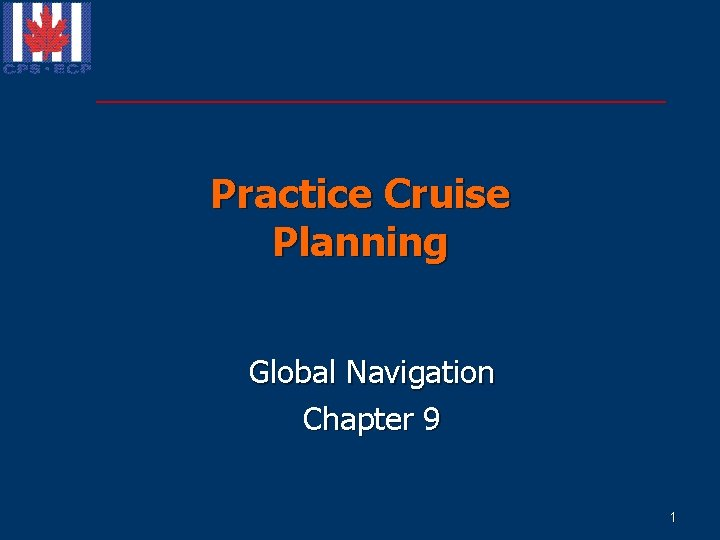 Practice Cruise Planning Global Navigation Chapter 9 1