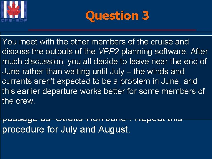 Question 3 Answer : The wind and currents for the months of May Run