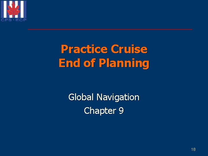 Practice Cruise End of Planning Global Navigation Chapter 9 18