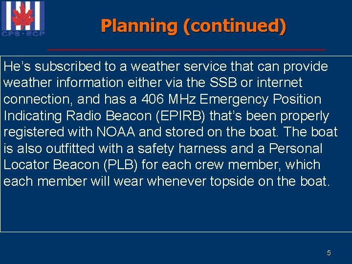 Planning (continued) He's subscribed to a weather service that can provide n The captain