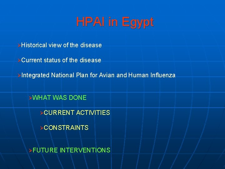 HPAI in Egypt ØHistorical view of the disease ØCurrent status of the disease ØIntegrated