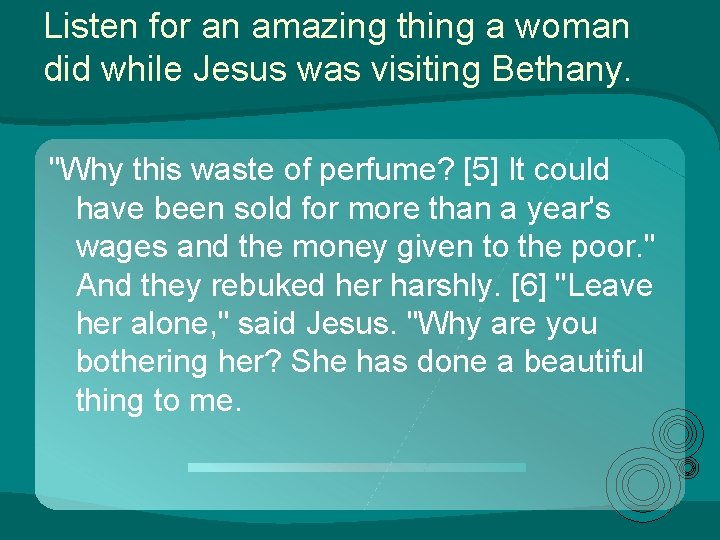 """Listen for an amazing thing a woman did while Jesus was visiting Bethany. """"Why"""