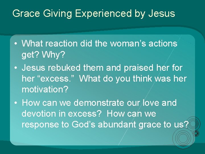 Grace Giving Experienced by Jesus • What reaction did the woman's actions get? Why?