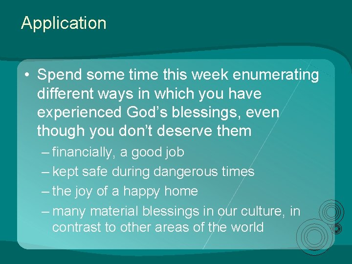 Application • Spend some time this week enumerating different ways in which you have
