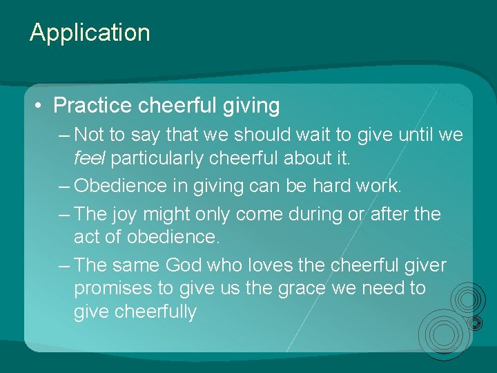 Application • Practice cheerful giving – Not to say that we should wait to