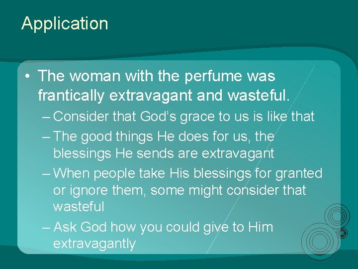Application • The woman with the perfume was frantically extravagant and wasteful. – Consider