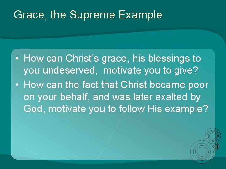 Grace, the Supreme Example • How can Christ's grace, his blessings to you undeserved,