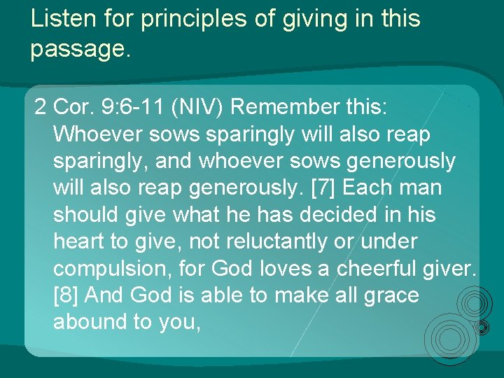 Listen for principles of giving in this passage. 2 Cor. 9: 6 -11 (NIV)
