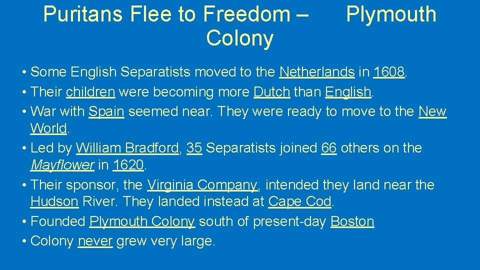 Puritans Flee to Freedom – Colony Plymouth • Some English Separatists moved to the