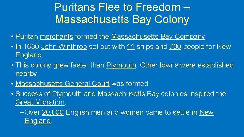Puritans Flee to Freedom – Massachusetts Bay Colony • Puritan merchants formed the Massachusetts