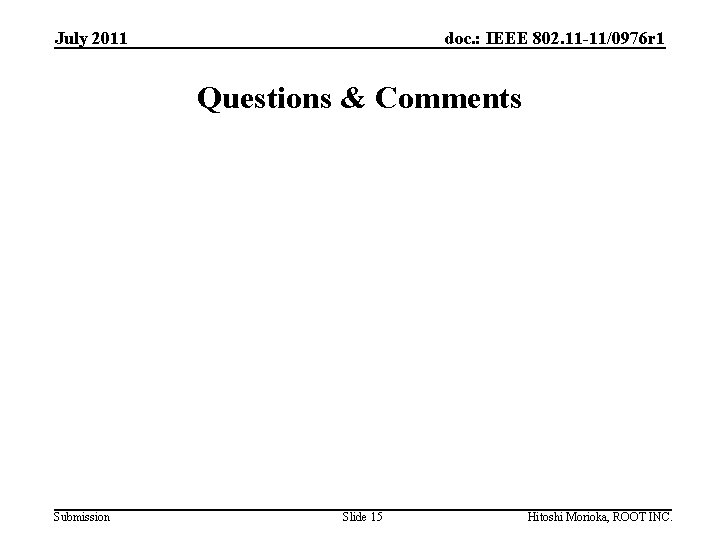 July 2011 doc. : IEEE 802. 11 -11/0976 r 1 Questions & Comments Submission