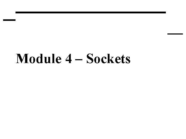 Module 4 – Sockets