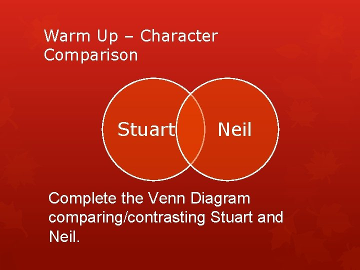 Warm Up – Character Comparison Stuart Neil Complete the Venn Diagram comparing/contrasting Stuart and