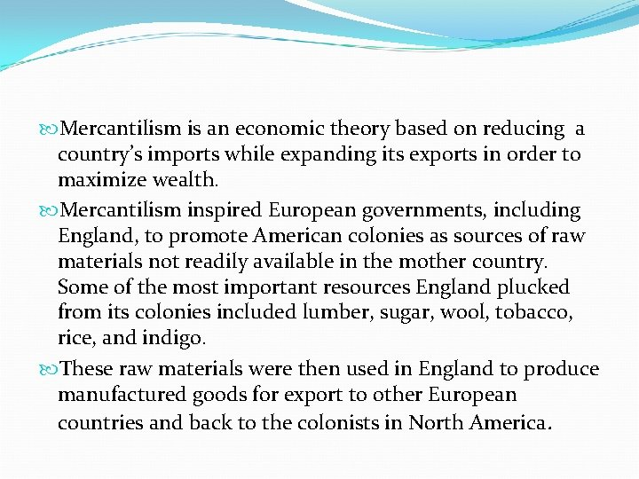 Mercantilism is an economic theory based on reducing a country's imports while expanding