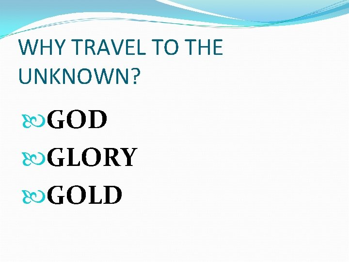 WHY TRAVEL TO THE UNKNOWN? GOD GLORY GOLD