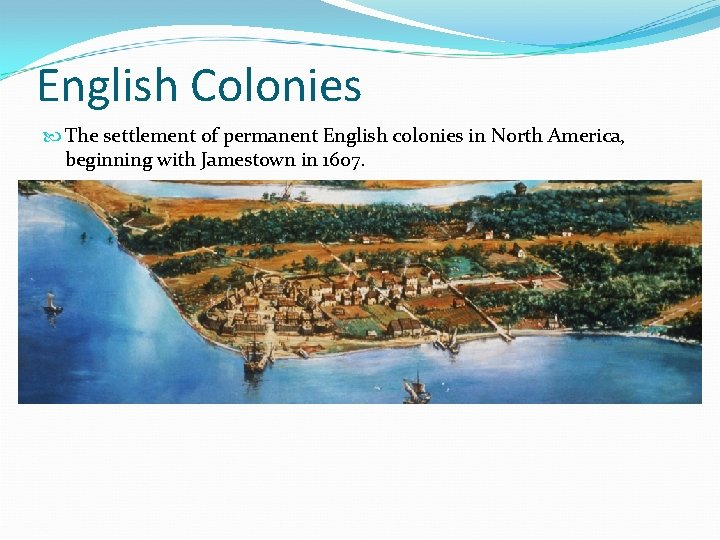 English Colonies The settlement of permanent English colonies in North America, beginning with Jamestown