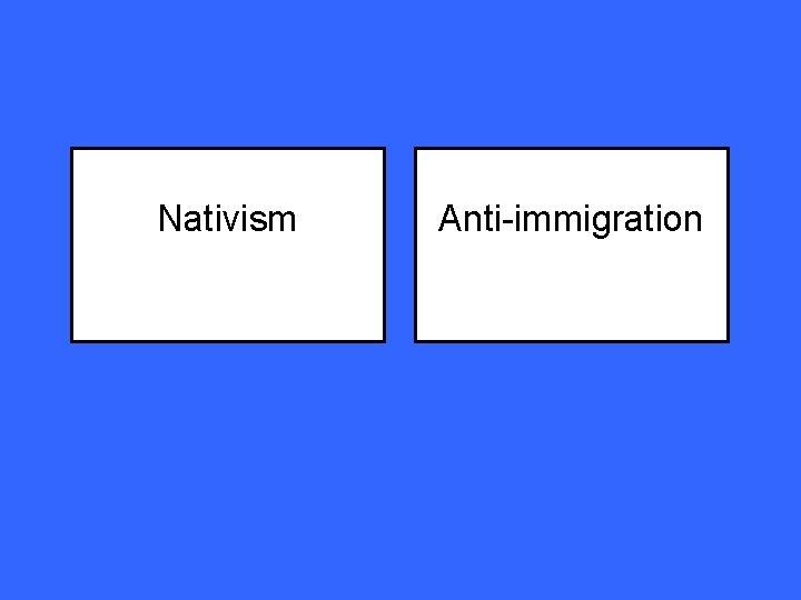 Nativism Anti-immigration
