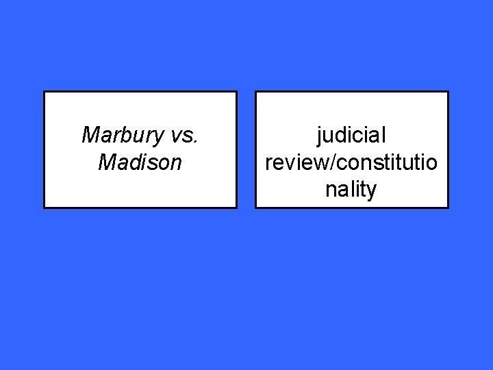 Marbury vs. Madison judicial review/constitutio nality