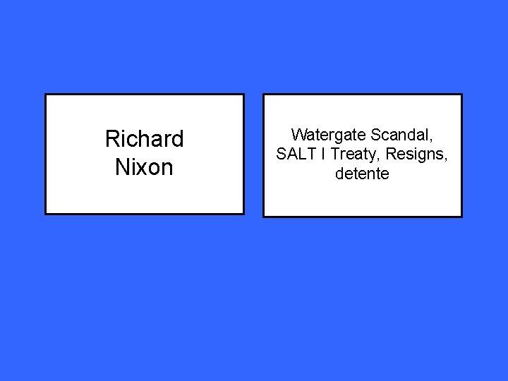 Richard Nixon Watergate Scandal, SALT I Treaty, Resigns, detente