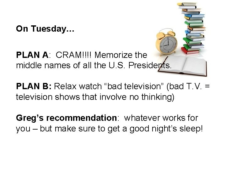 On Tuesday… PLAN A: CRAM!!!! Memorize the middle names of all the U. S.