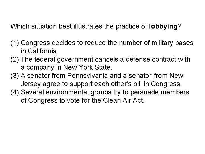 Which situation best illustrates the practice of lobbying? (1) Congress decides to reduce the