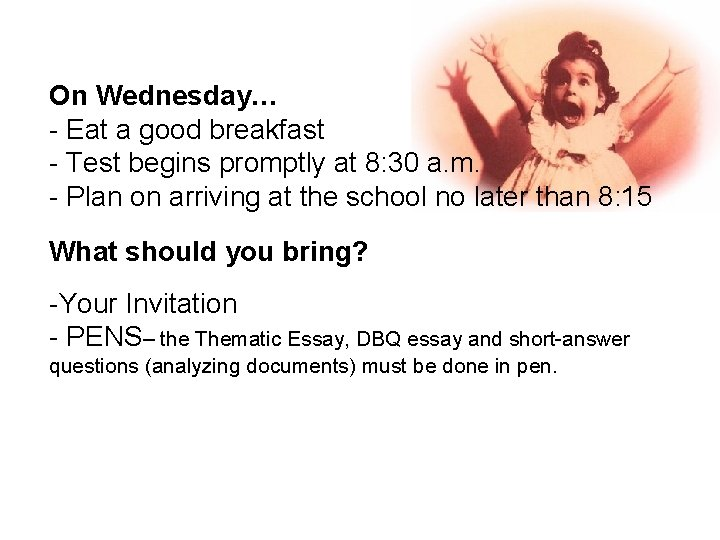 On Wednesday… - Eat a good breakfast - Test begins promptly at 8: 30