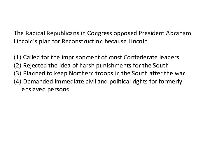 The Radical Republicans in Congress opposed President Abraham Lincoln's plan for Reconstruction because Lincoln