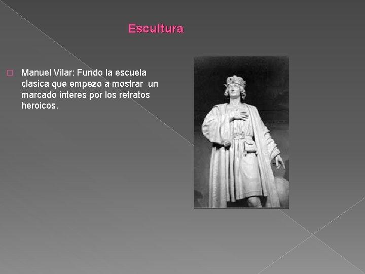 Escultura � Manuel Vilar: Fundo la escuela clasica que empezo a mostrar un marcado