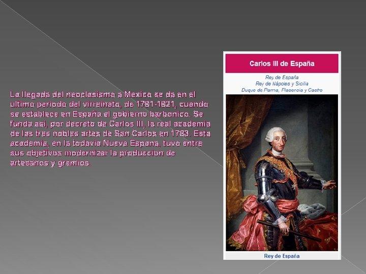 La llegada del neoclasismo a Mexico se da en el ultimo periodo del virreinato,