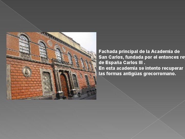 Fachada principal de la Academia de San Carlos, fundada por el entonces rey de