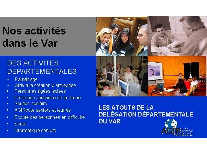 Nos activités dans le Var DÈLÈGATION DU VAR DES ACTIVITES DEPARTEMENTALES • • •