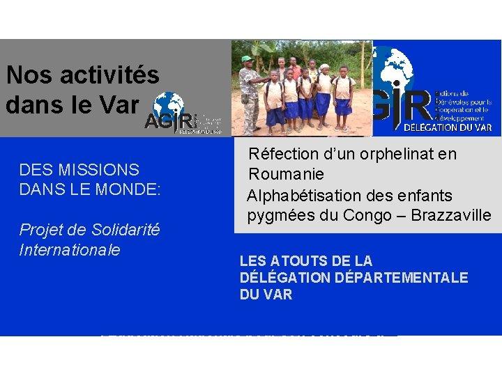 DÈLÈGATION DU VAR Nos activités dans le Var DES MISSIONS DANS LE MONDE: Réfection