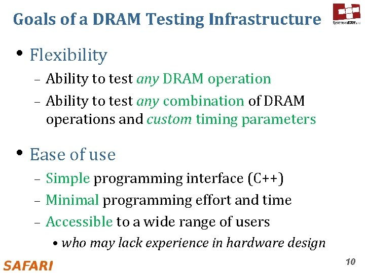Goals of a DRAM Testing Infrastructure • Flexibility Ability to test any DRAM operation