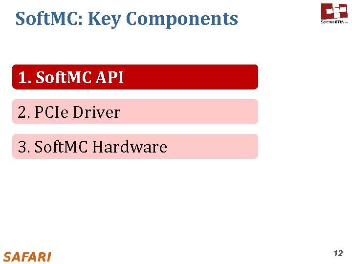 Soft. MC: Key Components 1. Soft. MC API 2. PCIe Driver 3. Soft. MC